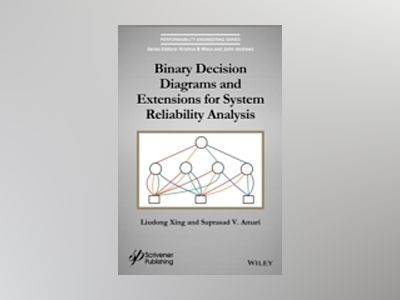 Binary Decision Diagrams and Extensions for System Reliability Analysis av S. V. Amari