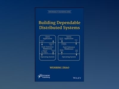 Building Dependable Distributed Systems av W. Zhao