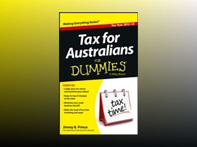 Tax For Australians For Dummies, 2012 - 13 Edition av Jimmy B. Prince