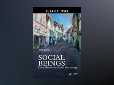 Social Beings: Core Motives in Social Psychology, 3rd Edition av Susan T. Fiske