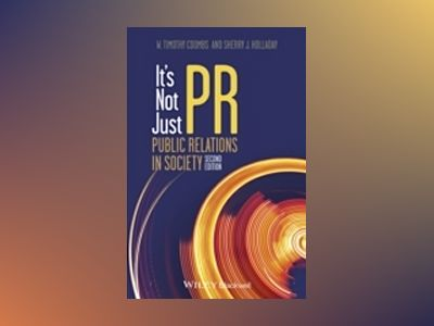 It's Not Just PR: Public Relations in Society, 2nd Edition av W. Timothy Coombs