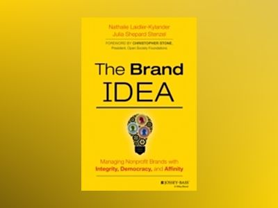 The Brand IDEA: Managing Nonprofit Brands with Integrity, Democracy and Aff av Nathalie Laidler-Kylander
