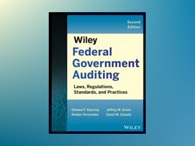 Wiley Federal Government Auditing: Laws, Regulations, Standards, Practices, av Edward F. Kearney