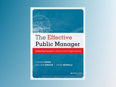 The Effective Public Manager: Achieving Success in Government Organizations av Steve Cohen