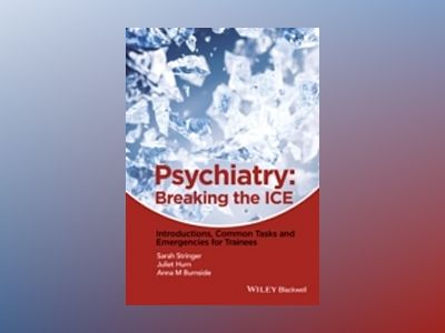 Psychiatry: Breaking the ICE Introductions, Common Tasks, Emergencies for T av Sarah L. Stringer