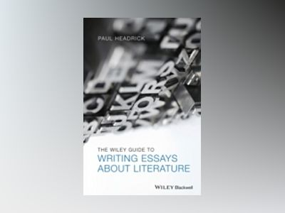 The Wiley Guide to Writing Essays About Literature av Paul Headrick
