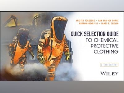 Quick Selection Guide to Chemical Protective Clothing, 6th Edition av Krister Forsberg