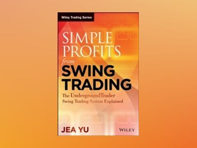 Simple Profits from Swing Trading: The Underground Trader Swing Trading Sys av Jea Yu