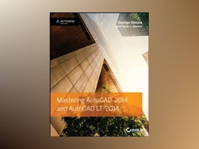 Mastering AutoCAD 2014: Autodesk Official Press av George Omura