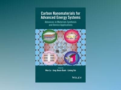 Carbon Nanomaterials for Advanced Energy Systems: Advances in Materials Syn av W. Lu