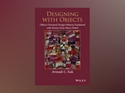 Designing with Objects: Object-Oriented Design Patterns Explained with Stor av Avinash C. Kak