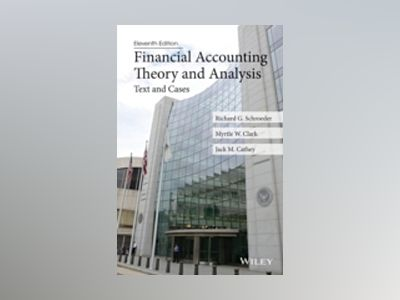 Financial Accounting Theory and Analysis: Text and Cases, 11th Edition av Richard G. Schroeder