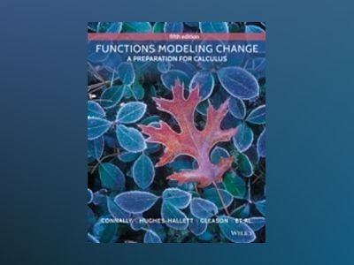 Functions Modeling Change: A Preparation for Calculus, 5th Edition av Eric Connally