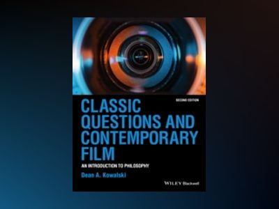 Classic Questions and Contemporary Film: An Introduction to Philosophy, 2nd av Dean Kowalski