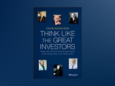 Think Like the Great Investors: Make Better Decisions and Raise Your Invest av Colin Nicholson