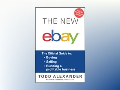 The New ebay: The Official Guide to Buying, Selling, Running a Profitable B av Todd Alexander