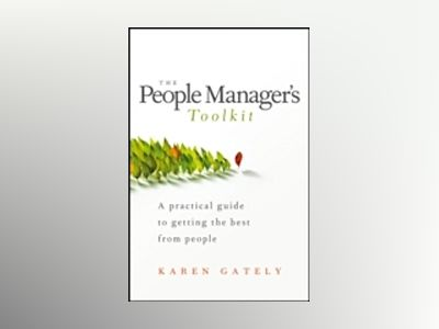 The People Manager's Tool Kit: A Practical Guide to Getting the Best From P av Karen Gately