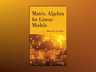 Matrix Algebra for Linear Models av Marvin H. J. Gruber
