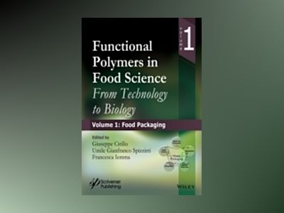 Functional Polymers in Food Science: From Technology to Biology, Part 1: Fo av G. Cirillo