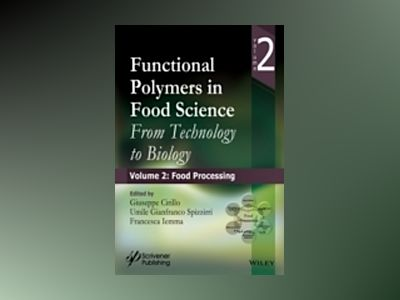 Functional Polymers in Food Science: From Technology to Biology, Part 2: Fo av G. Cirillo