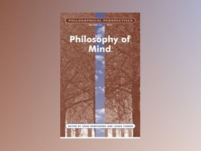 Philosophical Perspectives, Volume 26, Philosophy of Mind av John Hawthorne