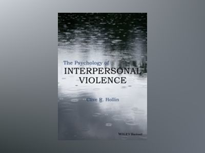 The Psychology of Interpersonal Violence av Clive R. Hollin