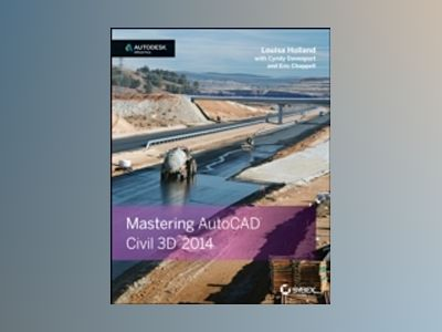 Mastering Autodesk Civil 3D 2014: Autodesk Official Press av Louisa Holland