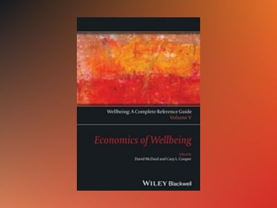 Wellbeing: A Complete Reference Guide, Volume V, The Economics of Wellbeing av David McDaid