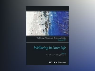 Wellbeing: A Complete Reference Guide, Volume IV, Wellbeing in Later Life av Thomas B. L. Kirkwood