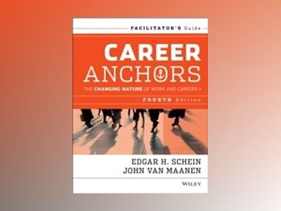 Career Anchors: The Changing Nature of Careers Facilitator's Guide Set, 4th av Edgar H. Schein