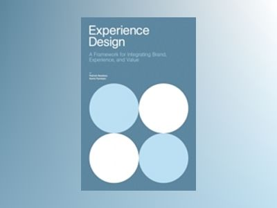 Experience Design: A Framework for Integrating Brand, Experience, and Value av Patrick Newbery