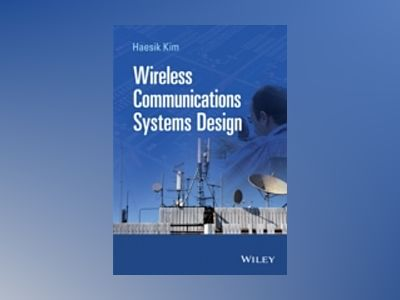 Fundamentals of Wireless Communications Design: From Theory to Design av Haesik Kim