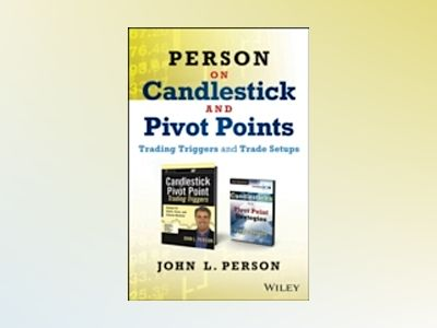 Person on Candlestick and Pivot Points: Trading Triggers and Trade Setups av John L. Person