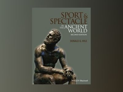 Sport and Spectacle in the Ancient World, 2nd Edition av Donald G. Kyle