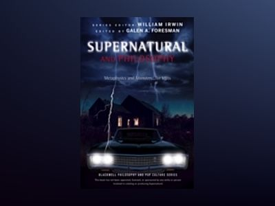 Supernatural and Philosophy: Metaphysics and Monsters... for Idjits av Galen Foresman