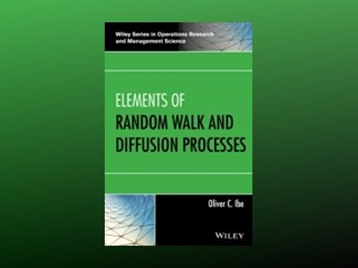 Elements of Random Walk and Diffusion Processes av Oliver C. Ibe