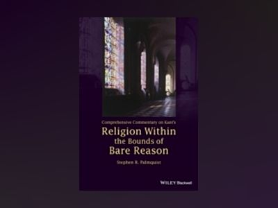 Comprehensive Commentary on Kant s Religion Within the Bounds of Bare Reaso av Stephen R. Palmquist