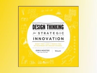 Design Thinking for Strategic Innovation: What They Can't Teach You at Busi av Idris Mootee