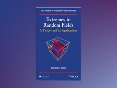 Extremes in Random Fields: A Theory and Its Applications av Benjamin Yakir