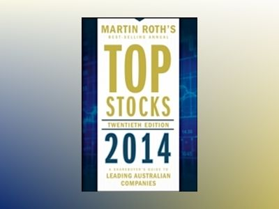 Top Stocks 2014: A Sharebuyer's Guide to Leading Australian Companies av Martin Roth