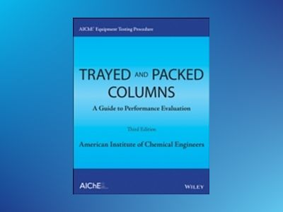 AIChE Equipment Testing Procedure - Trayed and Packed Columns: A Guide to P av AIChE