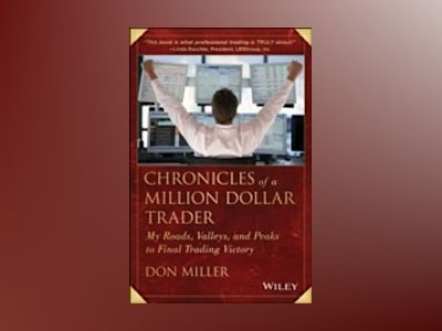 Chronicles of a Million Dollar Trader: My Road, Valleys, and Peaks to Final av Don Miller