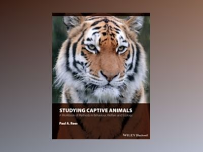 Studying Captive Animals: A Workbook of Methods in Behaviour, Welfare and E av Paul A. Rees