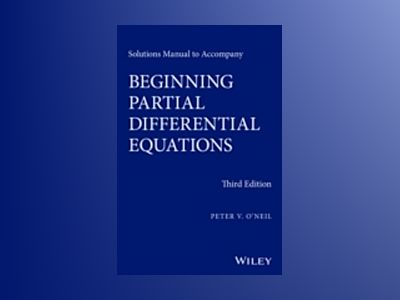 Solutions Manual to Accompany Beginning Partial Differential Equations, 3rd av Peter V. O'Neil