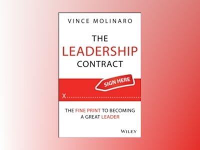 The Leadership Contract: The Fine Print to Becoming a Great Leader av Vince Molinaro
