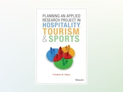 Planning an Applied Research Project in Hospitality, Tourism, and Sports av Frederic B. Mayo
