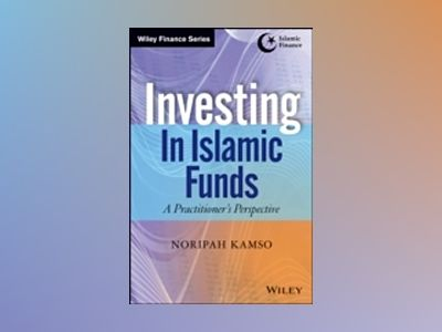 Investing In Islamic Funds: A Practitioner's Perspective av Noripah Kamso