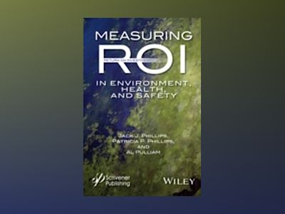 Measuring ROI in Environment, Health, and Safety av Jack J. Phillips