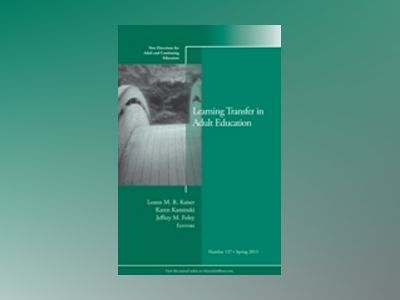 Learning Transfer in Adult Education: New Directions for Adult and Continui av Leann M. R. Kaiser