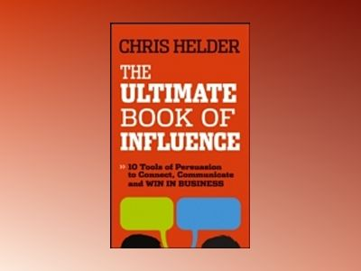The Ultimate Book of Influence: 10 Tools of Persuasion to Connect, Communic av Chris Helder